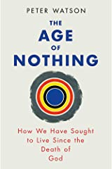 The Age of Nothing: How We Have Sought To Live Since The Death of God Paperback