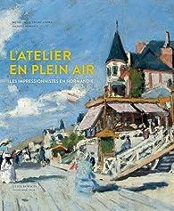 L'atelier en plein air : les impressionnistes en Normandie par Claire Durand-Ruel Snollaerts