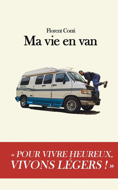 1ccfd0fa4009a Amazon.fr - Ma vie en van  Pour vivre heureux, vivons légers ! - Florent  Conti - Livres
