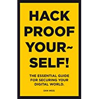 Hack Proof Yourself!: The essential guide for securing your digital world