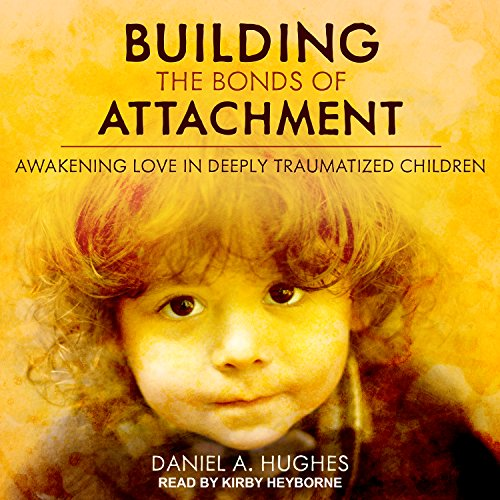 Building the Bonds of Attachment: Awakening Love in Deeply Traumatized Children by Tantor Audio