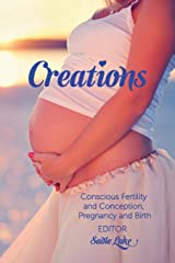 Creations: Conscious Fertility and Conception, Pregnancy and Birth Paperback