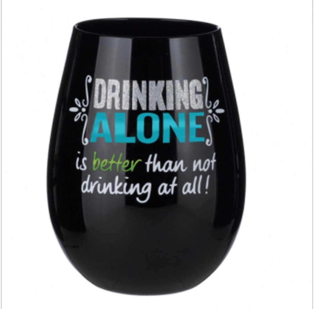 Stemless Wine Glass - 'Drinking Alone is Better Than Not Drinking At All'