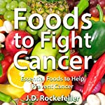 Foods to Fight Cancer: Essential Foods to Help Prevent Cancer | J. D. Rockefeller