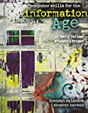 img - for Computer Skills for the Information Age: An Early College Student's Primer 1st edition by HARMON STEPHEN, CALANDRA BRENDAN (2012) Paperback book / textbook / text book