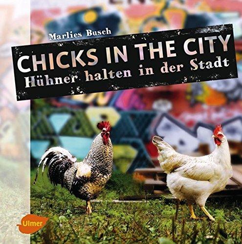 Chicks in the City: Hühner halten in der Stadt