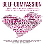 Self-Compassion: I Don't Have to Feel Better than Others to Feel Good About Myself | Simeon Lindstrom