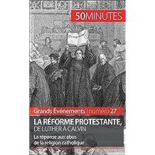 La Réforme protestante, de Luther à Calvin: La réponse aux abus de la religion catholique (Grands Événements t. 27) (French Edition)