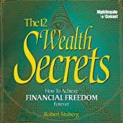 The 12 Wealth Secrets: How to Achieve Financial Freedom Forever | Robert Stuberg