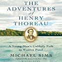The Adventures of Henry Thoreau: A Young Man's Unlikely Path to Walden Pond Audiobook by Michael Sims Narrated by David Rapkin