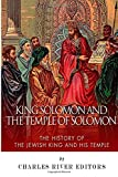 King Solomon and Temple of Solomon: the History of the Jewish King and His Temple, Charles River Charles River Editors, 1500140732
