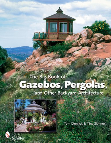 (The Big Book of Gazebos, Pergolas, and Other Backyard Architecture)
