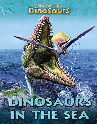 Dinosaurs in the Sea (Discover the Dinosaurs)