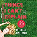 Things I Can't Explain: A Clarissa Novel Audiobook by Mitchell Kriegman Narrated by Emily Madar