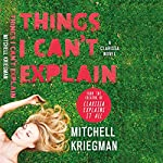 Things I Can't Explain: A Clarissa Novel | Mitchell Kriegman