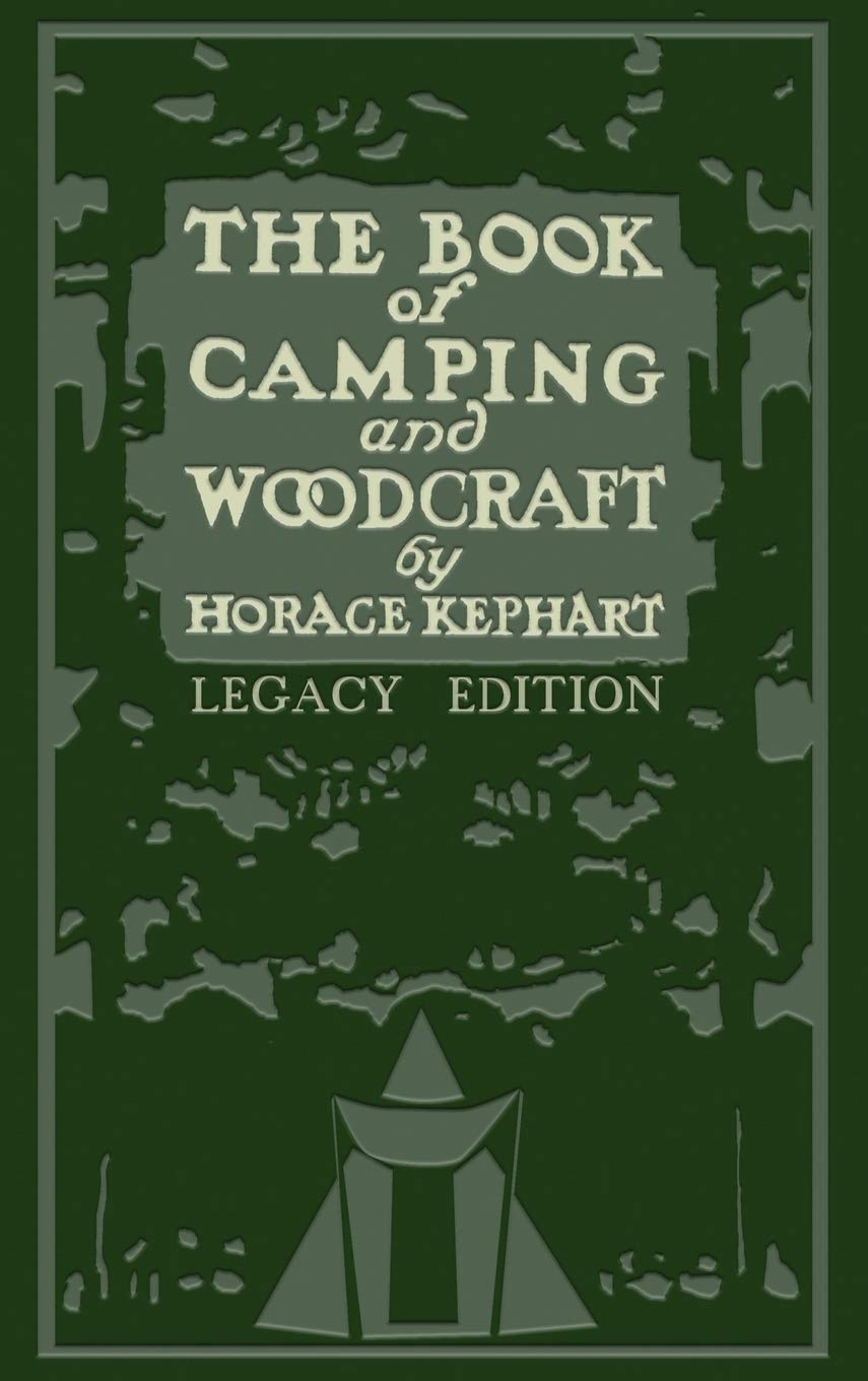 The Book Of Camping And Woodcraft (Legacy Edition): A Guidebook For Those Who Travel In The Wilderness (Library of American Outdoors Classics) by Doublebit Press