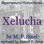 Xelucha: Supernatural Fiction Series | M. P. Shiel