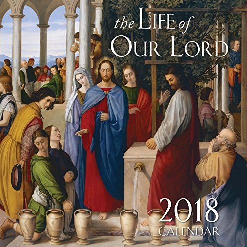 - 2018 The Life of Our Lord Wall Calendar