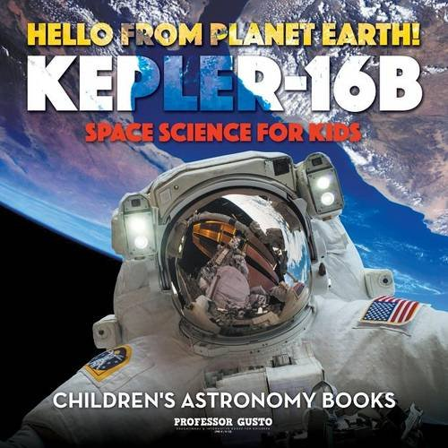 Hello from Planet Earth! Kepler-16b - Space Science for Kids - Children's Astronomy Books
