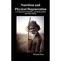 Nutrition and Physical Degeneration: A Comparison of Primitive and Modern Diets...
