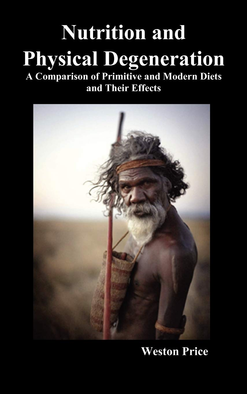 Nutrition and Physical Degeneration: A Comparison of Primitive and Modern Diets and Their Effects (Hardback)