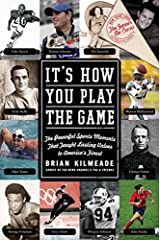 It's How You Play the Game: The Powerful Sports Moments That Taught Lasting Values to America's Finest Kindle Edition