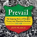Prevail: The Inspiring Story of Ethiopia's Victory over Mussolini's Invasion, 1935-1941 Audiobook by Jeff Pearce, Richard Pankhurst (foreword) Narrated by Tom Parks