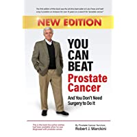 You Can Beat Prostate Cancer And You Don't Need Surgery to Do It - New Edition