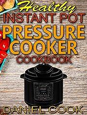Healthy Instant Pot Pressure Cooker Cookbook: Quick, Easy and Healthy Instant Pot Meals (Instant pot recipes)