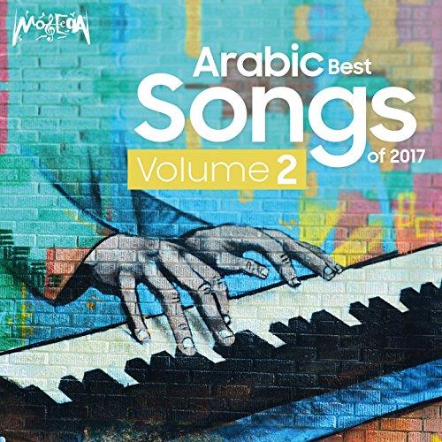 Arabic Best Songs of 2017, Vol. 2 (Best Arabic Music Artists)