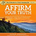 Affirm Your Truth: A 30-Day Mental Transformation from Stressed, Anxious, or Depressed - to Happy, Hopeful, and Full of Peace Audiobook by Aaron Kennard Narrated by Aaron Kennard