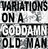 Variations On A Goddamn Old Man Vol. 2