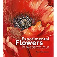 Experimental Flowers in Watercolour: Creative techniques for painting flowers and plants