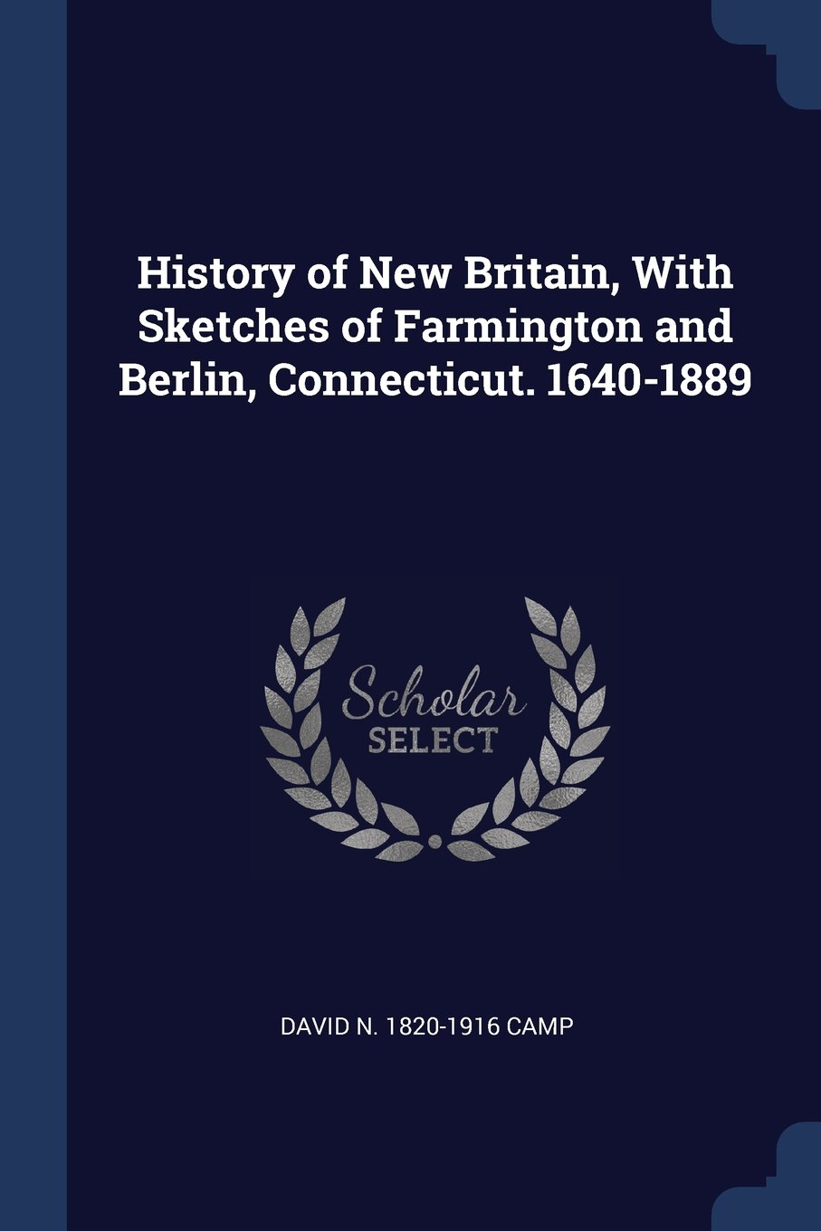 History of New Britain, With Sketches of Farmington and Berlin, Connecticut. 1640-1889 ebook