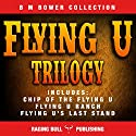 The Flying U Trilogy Audiobook by B. M. Bower,  Raging Bull Publishing Narrated by Chuck Shelby