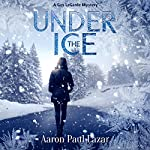 Under The Ice: A Gus LeGarde Mystery | Aaron Paul Lazar