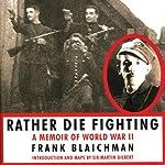 Rather Die Fighting: A Memoir of World War II | Frank Blaichman