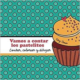 Buy Vamos A Contar Los Pastelitos A Contar Colorear Y