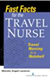 Fast Facts for the Travel Nurse: Travel Nursing in a Nutshell: Volume 1