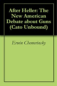 After Heller: The New American Debate about Guns (Cato Unbound Book 72008)