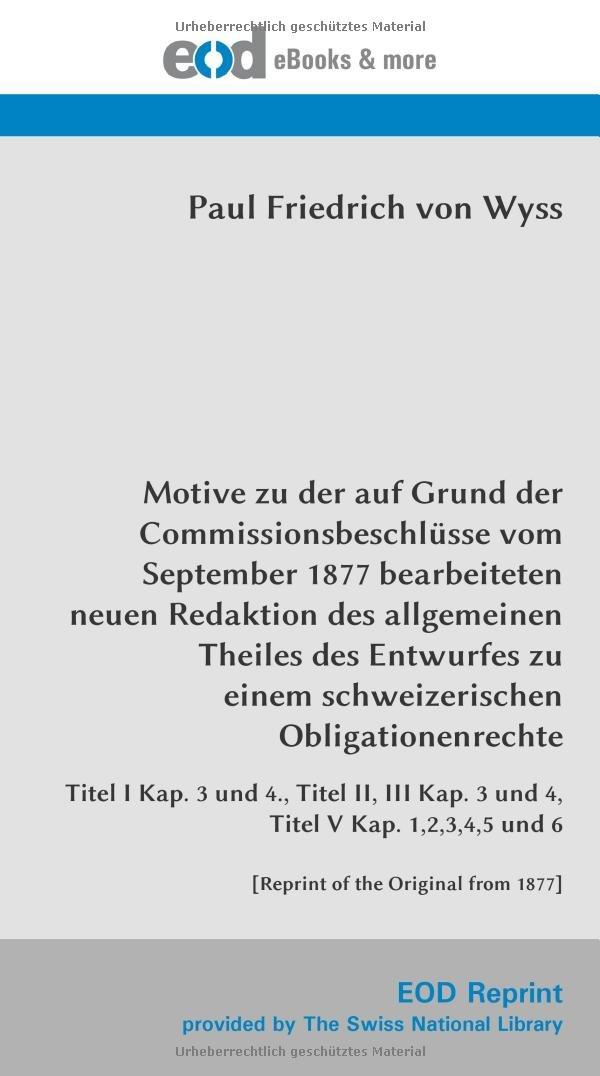 Download Motive zu der auf Grund der Commissionsbeschlüsse vom September 1877 bearbeiteten neuen Redaktion des allgemeinen Theiles des Entwurfes zu einem ... of the Original from 1877] (German Edition) pdf epub