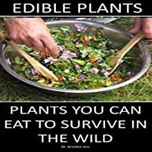 Edible Plants: Plants You Can Eat to Survive in the Wild Audiobook by Beverly Hill Narrated by Jessica Anderson