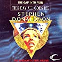 This Day All Gods Must Die: The Gap into Ruin: The Gap Cycle, Book 5 Hörbuch von Stephen R. Donaldson Gesprochen von: Scott Brick