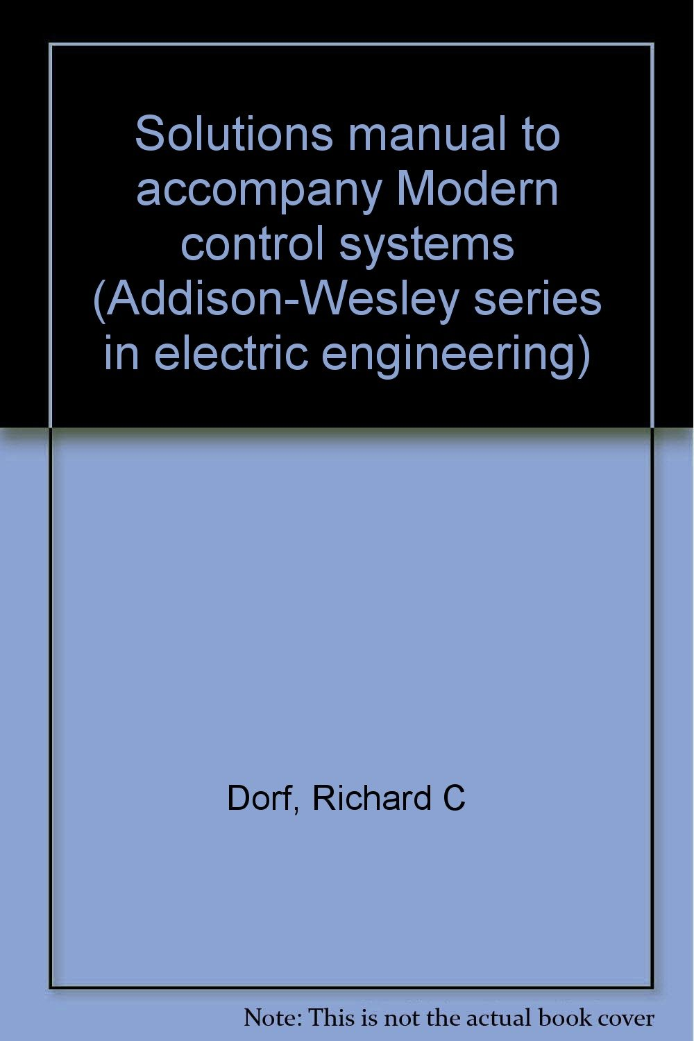 Solutions manual to accompany Modern control systems (Addison-Wesley series  in electric engineering): Richard C Dorf: 9780201053272: Amazon.com: Books