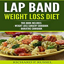 Lap Band Weight Loss Diet: Weight Loss Surgery Cookbook, Bariatric Cookbook Audiobook by Richard P. Russel Narrated by Alex Lancer