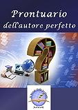 Prontuario dell'autore perfetto: Guida semiseria per scrittori esordienti