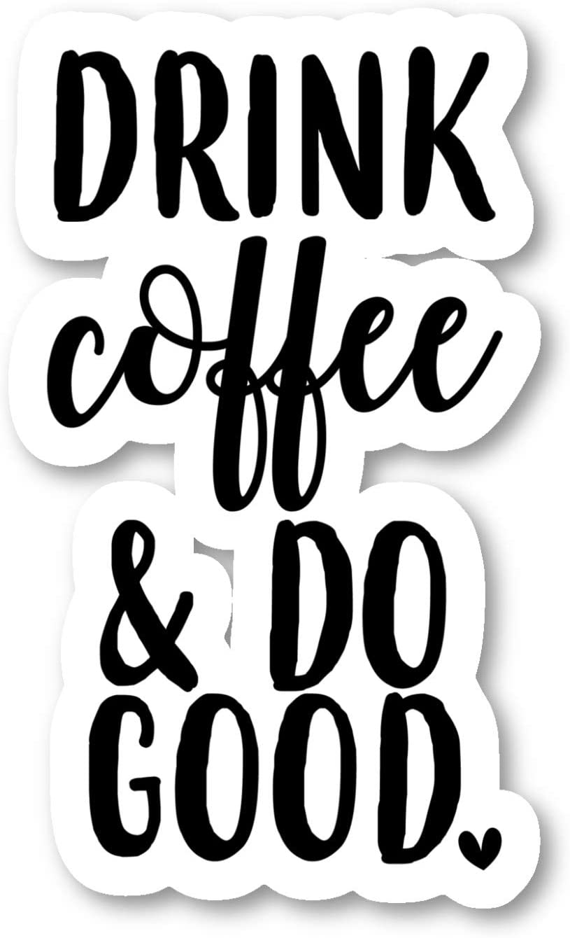 Drink Coffee and Do Good Sticker Inspirational Quotes Stickers - Laptop Stickers - Vinyl Decal - Laptop, Phone, Tablet Vinyl Decal Sticker S9331 (4 Inches)