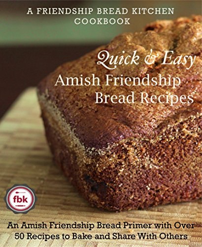 Quick and Easy Amish Friendship Bread Recipes: An Amish Friendship Bread Primer with Over 50 Recipes to Bake and Share With Others (A Friendship Bread Kitchen Cookbook) (Friendship Bread Recipes compare prices)