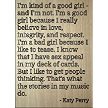 """""""I'm kind of a good girl - and I'm not...."""" quote by Katy Perry, laser engraved on wooden plaque - Size: 8""""x10"""""""