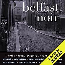 Belfast Noir Audiobook by Adrian McKinty (editor), Stuart Neville (editor) Narrated by Stephen Bel Davies, Gerard Doyle, John Keating, Terry Donnelly